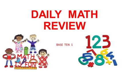 DAILY MATH REVIEW BASE TEN 1. Week 1 MONDAY Count the hundreds, tens, and ones. Write the number. _______ hundreds + _______ tens + _______ ones = ______.