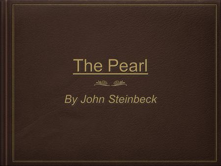 The Pearl By John Steinbeck. A Biographical Sketch Born on February 27, 1902 in Salinas, CA Attended Stanford University for 5 years but never graduated.
