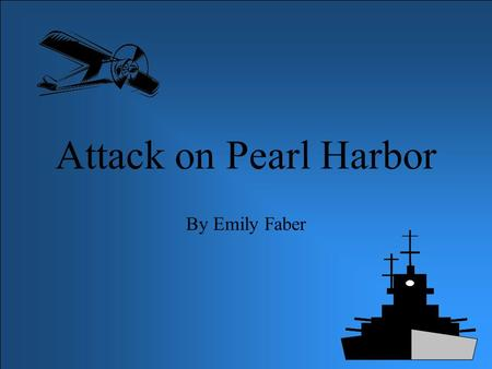 Attack on Pearl Harbor By Emily Faber That mornings map.