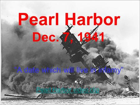 "Pearl Harbor Dec. 7, 1941 ""A date which will live in infamy"" Pearl Harbor video clip."
