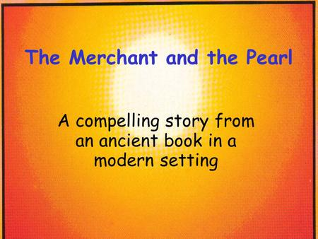 The Merchant and the Pearl A compelling story from an ancient book in a modern setting.