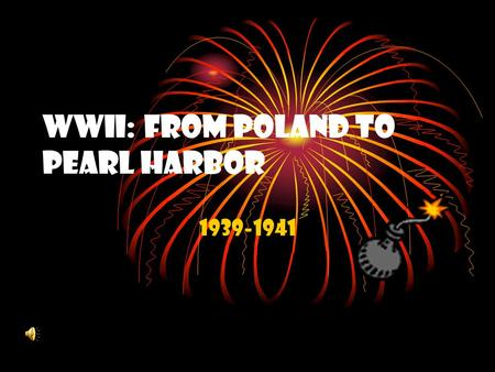 "WWII: From Poland to Pearl Harbor 1939-1941 September 1, 1939: Germany Invades Poland Using the ""blitzkrieg"" or lightning war, Germany seizes Poland."