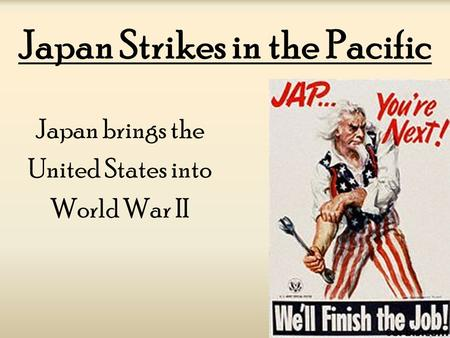 Japan Strikes in the Pacific Japan brings the United States into World War II.