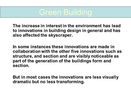 The increase in interest in the environment has lead to innovations in building design in general and has also affected the skyscraper. In some instances.