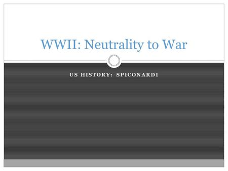 US HISTORY: SPICONARDI WWII: Neutrality to War. Foreign Policy What was America's foreign policy in the 1920s?  Isolationism Why would this policy continue.