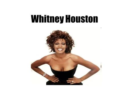 Whitney Houston. Whitney Houston was born in Newark, New Jersey. She was the second child of Army serviceman John Russell Houston, Jr. and gospel singer.