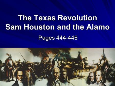 The Texas Revolution Sam Houston and the Alamo Pages 444-446.