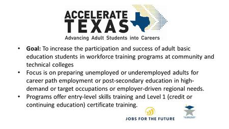 Goal: To increase the participation and success of adult basic education students in workforce training programs at community and technical colleges Focus.