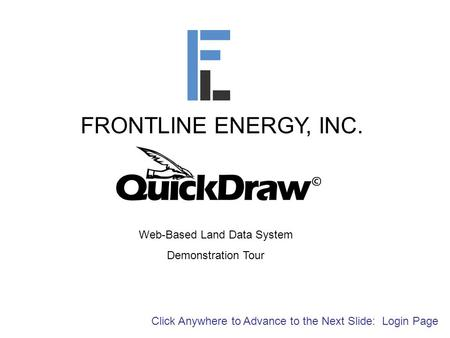 FRONTLINE ENERGY, INC. Web-Based Land Data System Demonstration Tour Click Anywhere to Advance to the Next Slide: Login Page.