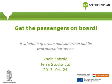 Get the passengers on board! Evaluation of urban and suburban public transportation system Zsolt Zábrádi Terra Studio Ltd. 2013. 04. 24.