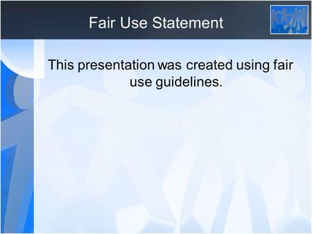 Fair Use Statement This presentation was created using fair use guidelines.