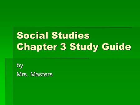 Social Studies Chapter 3 Study Guide by Mrs. Masters.