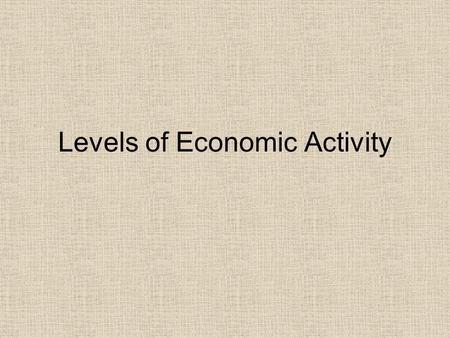 Levels of Economic Activity Table of Contents DateTitleLesson # 9/2Tools5 9/3Physical Processes6 9/23Climographs7 **Human Geography** 9/25Political Systems8.