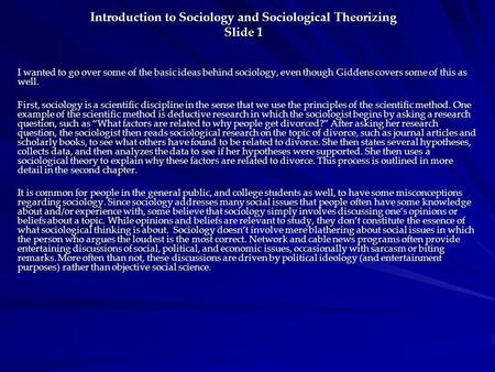 Introduction to Sociology and Sociological Theorizing Slide 1 I wanted to go over some of the basic ideas behind sociology, even though Giddens covers.