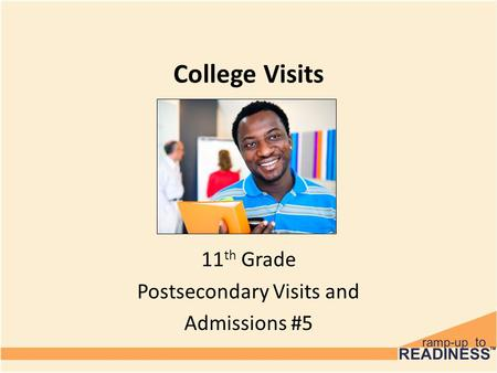 College Visits 11 th Grade Postsecondary Visits and Admissions #5.