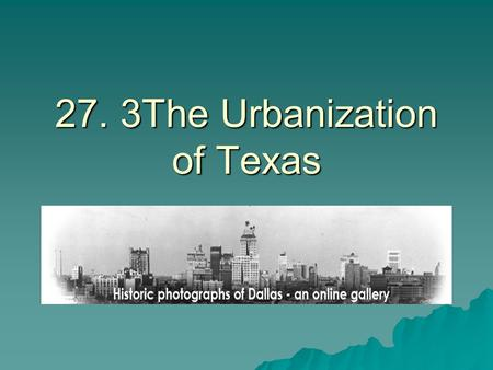 27. 3The Urbanization of Texas. Urban Growth  Buddy Holly's career began in a time of major change.  During World War II some 450,000 people moved to.
