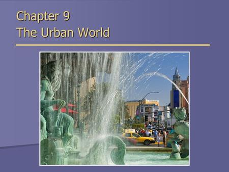 Chapter 9 The Urban World. Population and Urbanization Jobs define urban vs. rural, not populations.