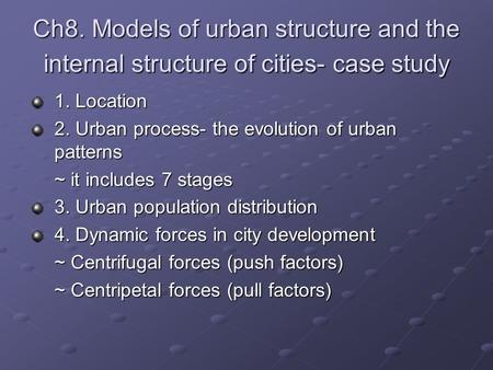 1. Location 2. Urban process- the evolution of urban patterns