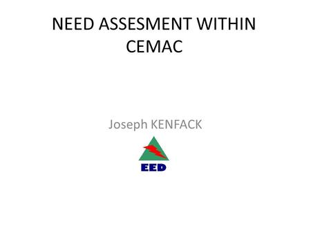 NEED ASSESMENT WITHIN CEMAC Joseph KENFACK. CENTRAL AFRICAN COUNTRIES.