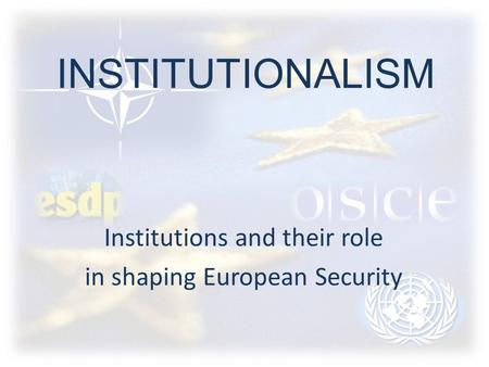 Institutions and their role in shaping European Security