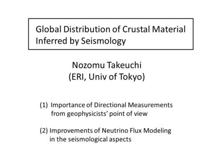 Global Distribution of Crustal Material Inferred by Seismology Nozomu Takeuchi (ERI, Univ of Tokyo) (1)Importance of Directional Measurements from geophysicists'