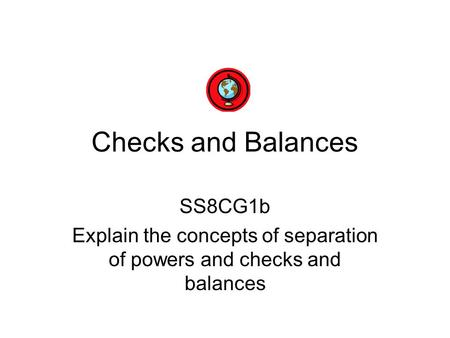 Explain the concepts of separation of powers and checks and balances