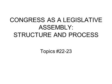 CONGRESS <strong>AS</strong> <strong>A</strong> LEGISLATIVE ASSEMBLY: STRUCTURE AND PROCESS