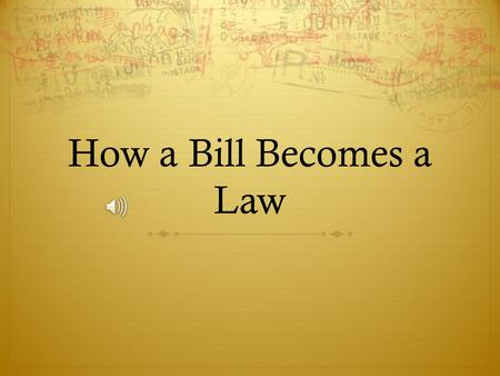How a Bill Becomes a Law. First Steps  Bill is assigned to a committee  In subcommittee, a bill goes through the following phases:  Phase 1: Hearings.