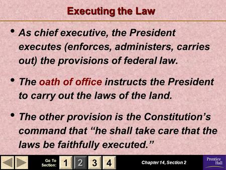 Executing the Law As chief executive, the President executes (enforces, administers, carries out) the provisions of federal law. The oath of office instructs.