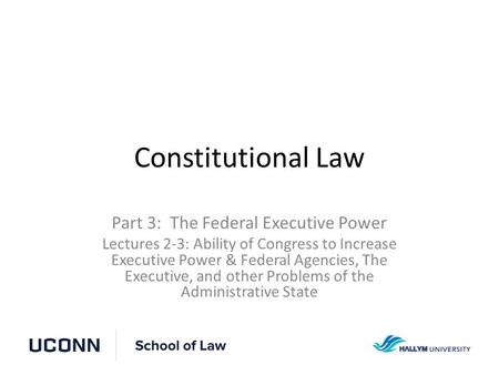 Constitutional Law Part 3: The Federal Executive Power Lectures 2-3: Ability of Congress to Increase Executive Power & Federal Agencies, The Executive,