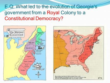 E.Q: What led to the evolution of Georgia's government from a Royal Colony to a Constitutional Democracy?