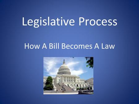 Legislative Process How A Bill Becomes A Law.