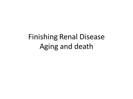 Finishing Renal Disease Aging and death. Chronic Renal Failure Results from irreversible, progressive injury to the kidney. Characterized by increased.