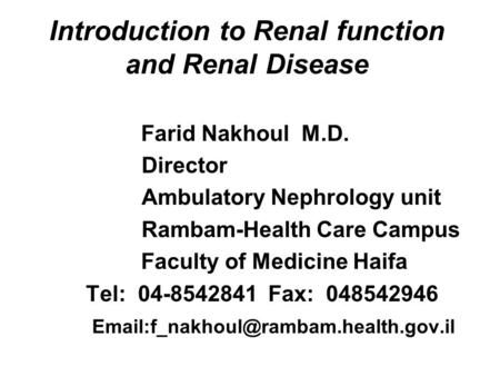 Introduction to Renal function and Renal Disease Farid Nakhoul M.D. Director Ambulatory Nephrology unit Rambam-Health Care Campus Faculty of Medicine Haifa.