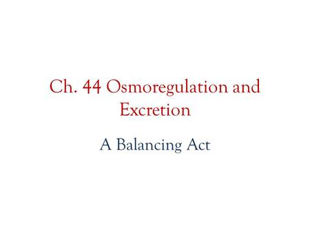 Ch. 44 Osmoregulation and Excretion A Balancing Act.