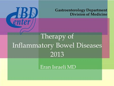 Therapy of Inflammatory Bowel Diseases 2013 Gastroenterology Department Division of Medicine Eran Israeli MD.