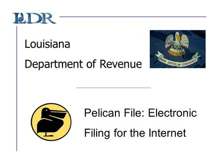 Louisiana Department of Revenue Pelican File: Electronic Filing for the Internet.