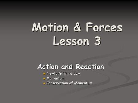 Motion & Forces Lesson 3 Action and Reaction Newton's Third Law