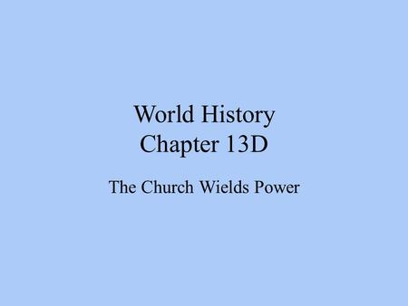 World History Chapter 13D The Church Wields Power.