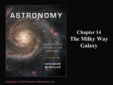 Copyright © 2010 Pearson Education, Inc. Chapter 14 The Milky Way Galaxy.