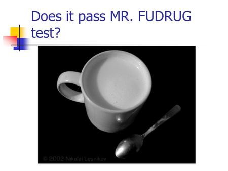 Does it pass MR. FUDRUG test?. Cell Structures, Functions and Transport.