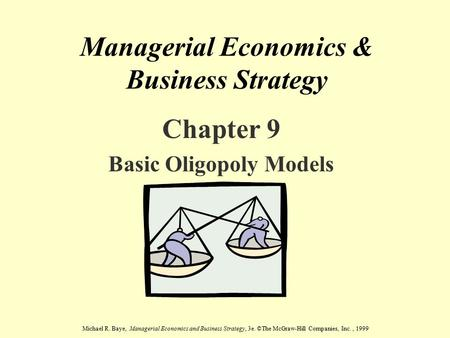 Michael R. Baye, Managerial Economics and Business Strategy, 3e. ©The McGraw-Hill Companies, Inc., 1999 Managerial Economics & Business Strategy Chapter.