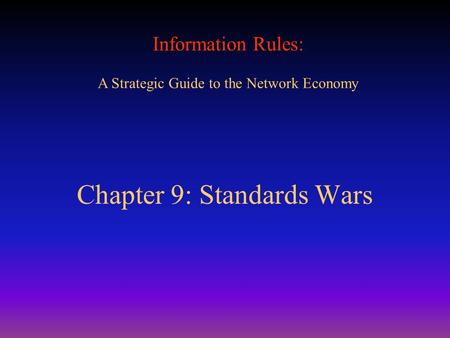 Information Rules: A Strategic Guide to the Network Economy Chapter 9: Standards Wars.