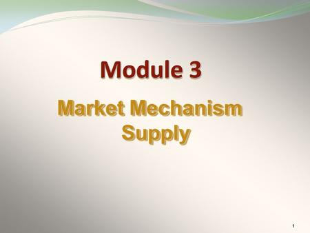 1 Market Mechanism Supply Module 3. 2 supply  Understand the difference between supply quantity supplied. and quantity supplied. ObjectivesObjectives.