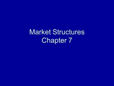 Market Structures Chapter 7