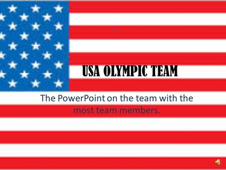 USA OLYMPIC TEAM The PowerPoint on the team with the most team members.