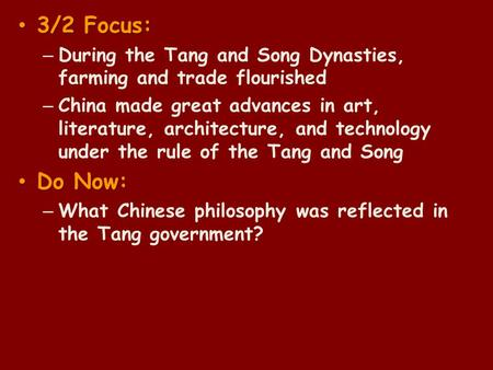 3/2 Focus: 3/2 Focus: – During the Tang and Song Dynasties, farming and trade flourished – China made great advances in art, literature, architecture,