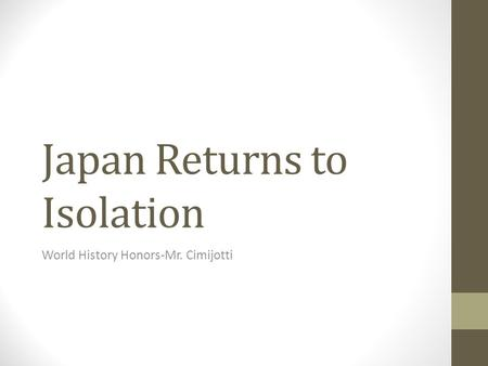 Japan Returns to Isolation World History Honors-Mr. Cimijotti.