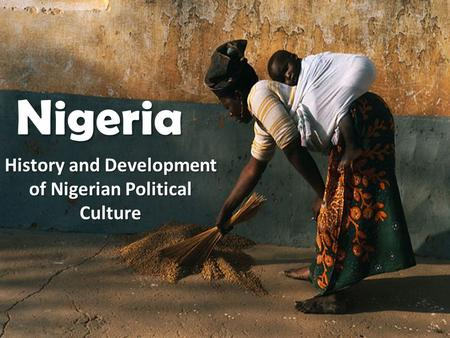 Nigeria History and Development of Nigerian Political Culture.