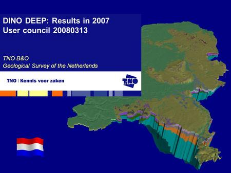 DINO DEEP: Results in 2007 User council 20080313 TNO B&O Geological Survey of the Netherlands.
